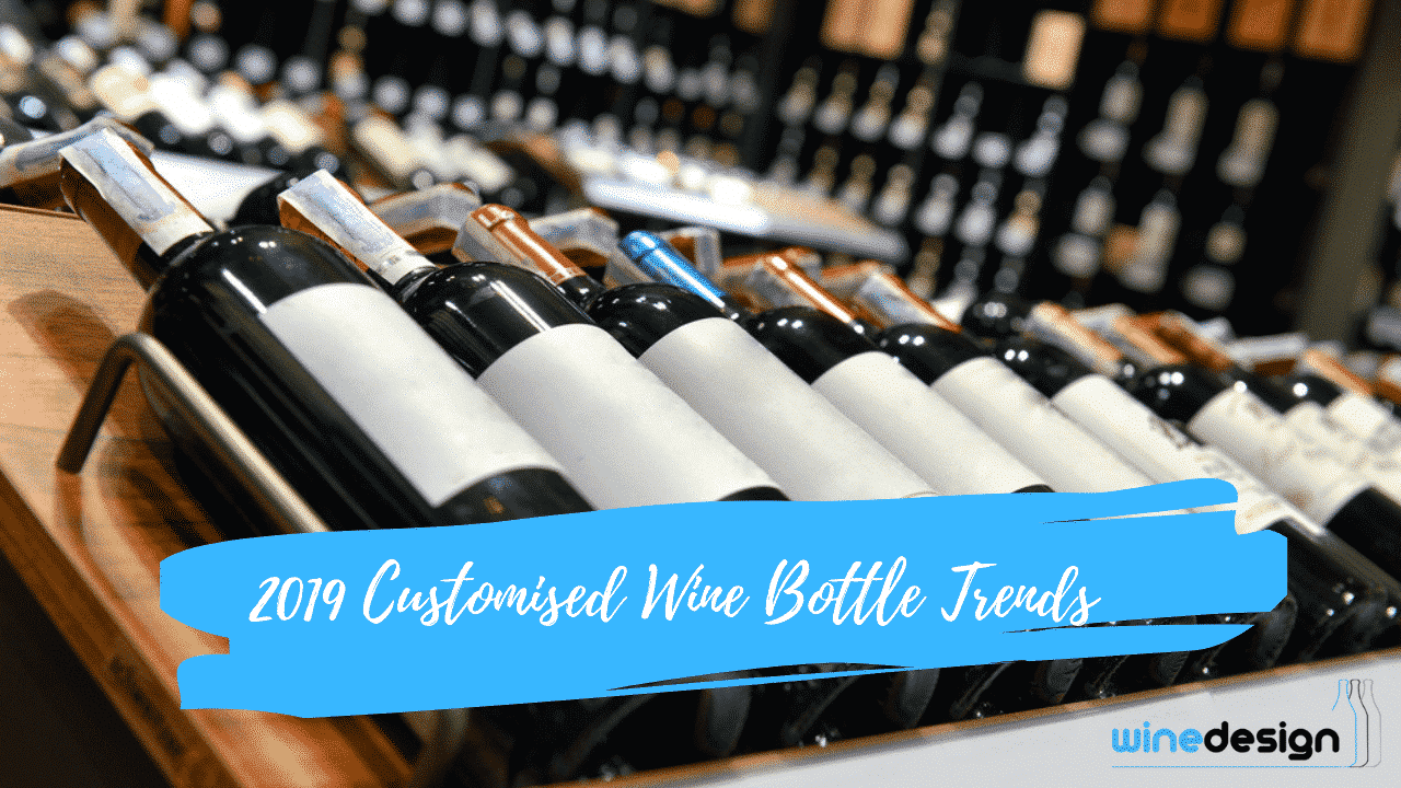 2019 Customised Wine Bottle Trends - Wine Bottle