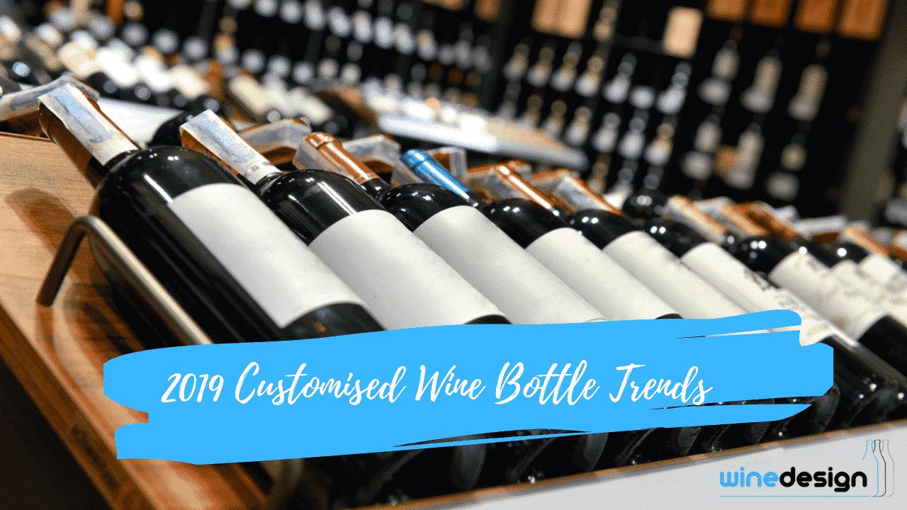2019 Customised Wine Bottle Trends 1
