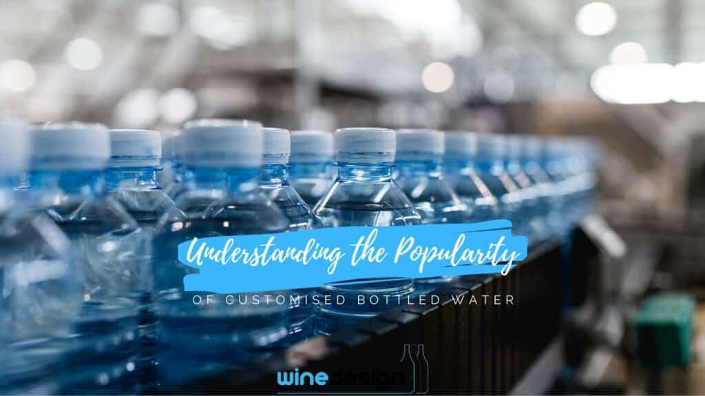 Understanding the Popularity of Customised Bottled Water