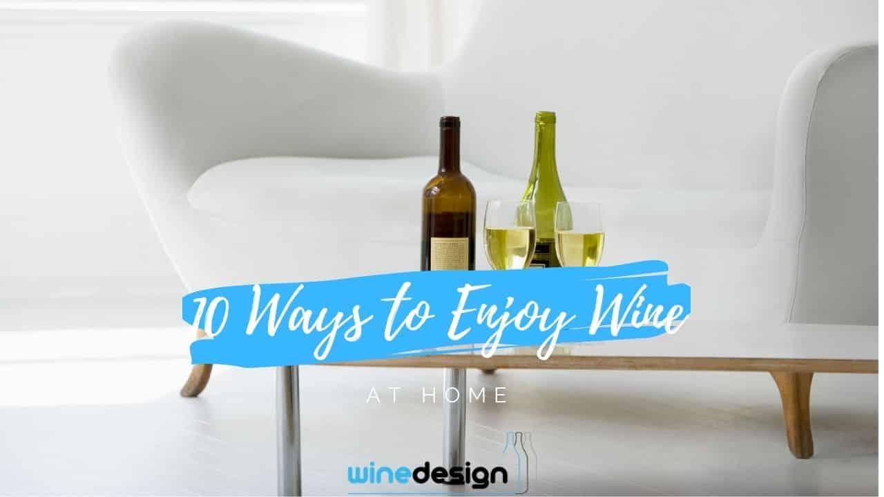 10 Ways to Enjoy Wine at Home