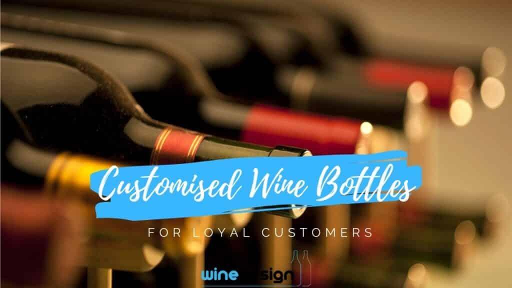 Customised Wine Bottles for Loyal Customers