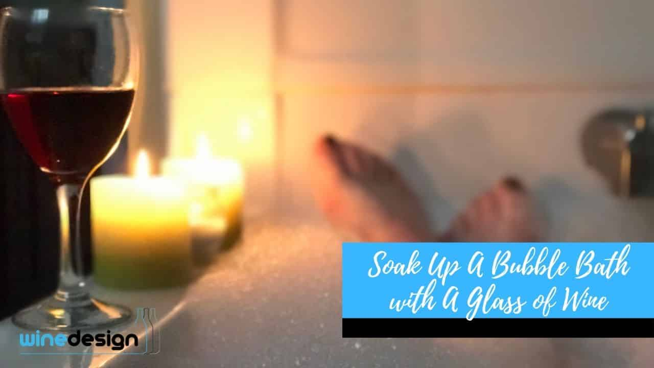 Soak Up A Bubble Bath with A Glass of Wine