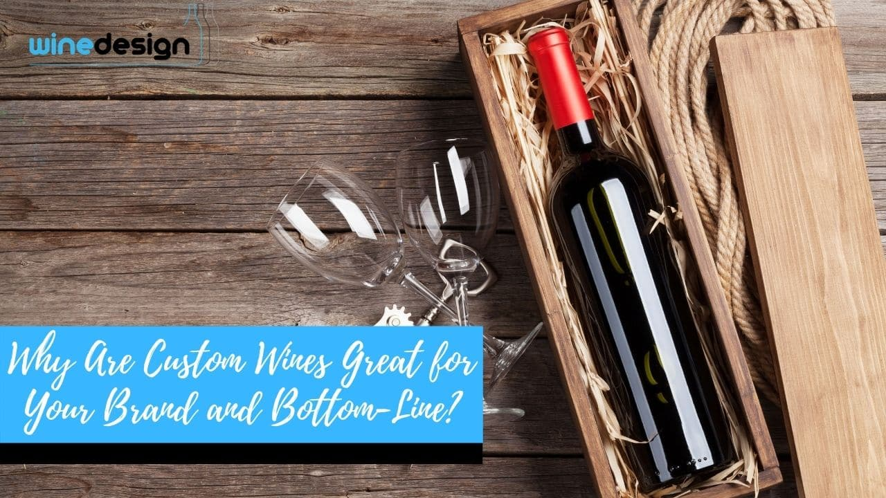 Why Are Custom Wines Great for Your Brand and Bottom-Line?