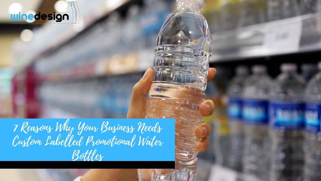 7 Reasons Why Your Business Needs Custom Labelled Promotional Water Bottles